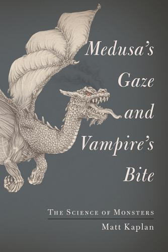 """Medusa's Gaze and Vampire's Bite: The Science of Monsters"" by Matt Kaplan"